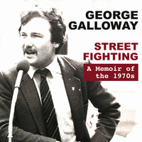 Street Fighting: A Memoir of the 1970s - George Galloway