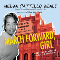 March Forward, Girl - From Young Warrior to Little Rock Nine - Melba Pattillo Beals. PhD
