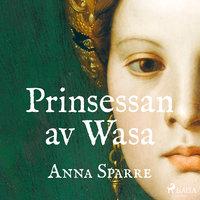 Prinsessan av Wasa - Anna Sparre