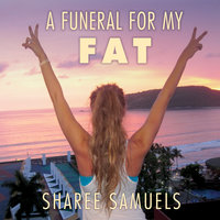 A Funeral for My Fat - Sharee Samuels