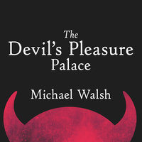 The Devil's Pleasure Palace - Michael Walsh