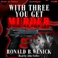 With Three You Get Murder - Ronald B. Wenick