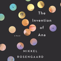 The Invention of Ana - Mikkel Rosengaard