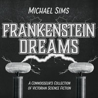 Frankenstein Dreams - Michael Sims