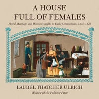 A House Full of Females - Laurel Thatcher Ulrich