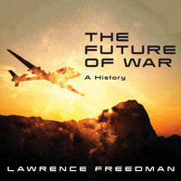 The Future of War - Lawrence Freedman