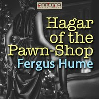 Hagar of the Pawn-Shop - Fergus Hume