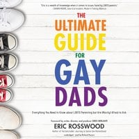 The Ultimate Guide for Gay Dads - Eric Rosswood
