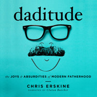 Daditude: The Joys & Absurdities of Modern Fatherhood - Chris Erskine