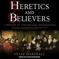 Heretics and Believers - Peter Marshall