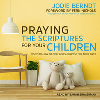 Praying the Scriptures for Your Children - Jodie Berndt