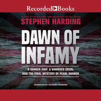 Dawn of Infamy-A Sunken Ship, a Vanished Crew, and the Final Mystery of Pearl Harbor - Stephen Harding