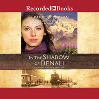 In the Shadow of Denali - Tracie Peterson,Kimberley Woodhouse
