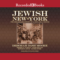 Jewish New York - The Remarkable Story of a City and a People - Deborah Dash Moore,Daniel Spuer,Annie Polland,Diana L. Linden,Jeffrey S. Gurock,Howard B. Rock