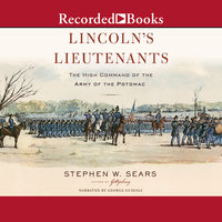 Lincoln's Lieutenants - The High Command of the Army of the Potomac - Stephen W. Sears