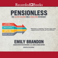 Pensionless - The 10-Step Solution for a Stress-Free Retirement - Emily Brandon
