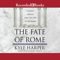 The Fate of Rome-Climate, Disease, and the End of an Empire - Kyle Harper
