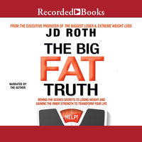 The Big Fat Truth-The Behind-the-scenes Secret to Weight Loss - J.D. Roth