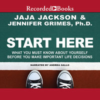 Start Here-What You Must Know about Yourself Before You Make Important Life Decisions - Jennifer Grimes,Jaja Jackson