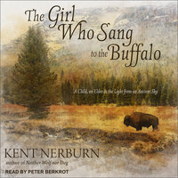 The Girl Who Sang to the Buffalo - Kent Nerburn