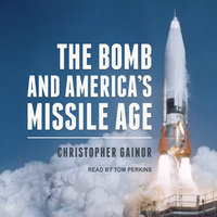 The Bomb and America's Missile Age - Christopher Gainor