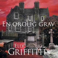 En orolig grav - Elly Griffiths