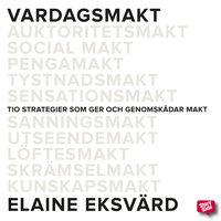 Vardagsmakt : tio strategier som ger och genomskådar makt av Elaine Eksvärd