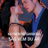 Säg vem du är av Katherine Garbera