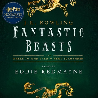Fantastic Beasts and Where to Find Them - Newt Scamander, J. K. Rowling