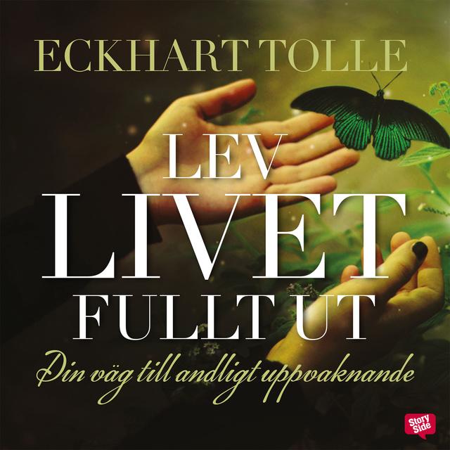 Lev livet fullt ut : din väg till andligt uppvaknande av Eckhart Tolle