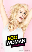 Ego woman - Ingrid Carlqvist, Carolina Gynning