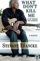 What Don't Kill Me Just Makes Me Strong - Stewart Francke