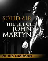 Solid Air: the Life of John Martyn - Chris Nickson