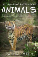 1111 Amazing Facts about Animals - Jack Goldstein