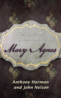 The Trials and Tribulations of Mary Agnes - Anthony Horman, John Nelson