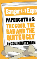 Papercuts 5 - The Good, The Bad and the Quite Ugly - Colin Bateman