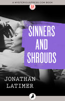 Sinners and Shrouds - Jonathan Latimer
