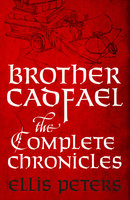 Brother Cadfael - The Complete Chronicles - Ellis Peters
