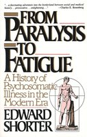 From Paralysis to Fatigue - Edward Shorter