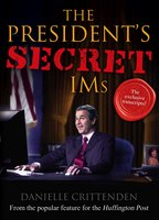 The President's Secret IMs - Danielle Crittenden