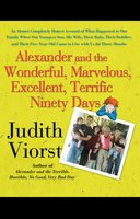 Alexander and the Wonderful, Marvelous, Excellent, Terrific Ninety Days - Judith Viorst