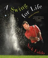 A Swing for Life: Revised and Updated - Nick Faldo