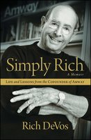 Simply Rich: Life and Lessons from the Cofounder of Amway - Rich DeVos