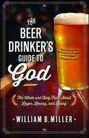 The Beer Drinker's Guide to God - William B. Miller
