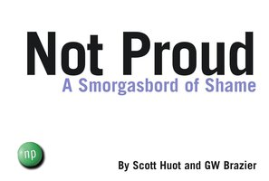 Not Proud - Scott Huot, GW Brazier