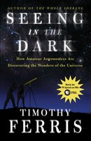 Seeing in the Dark - Timothy Ferris