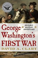George Washington's First War - David A. Clary