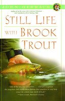 Still Life with Brook Trout - John Gierach