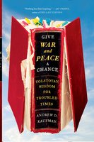 Give War and Peace a Chance - Andrew D. Kaufman