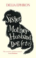 Sister Mother Husband Dog (Etc.) - Delia Ephron